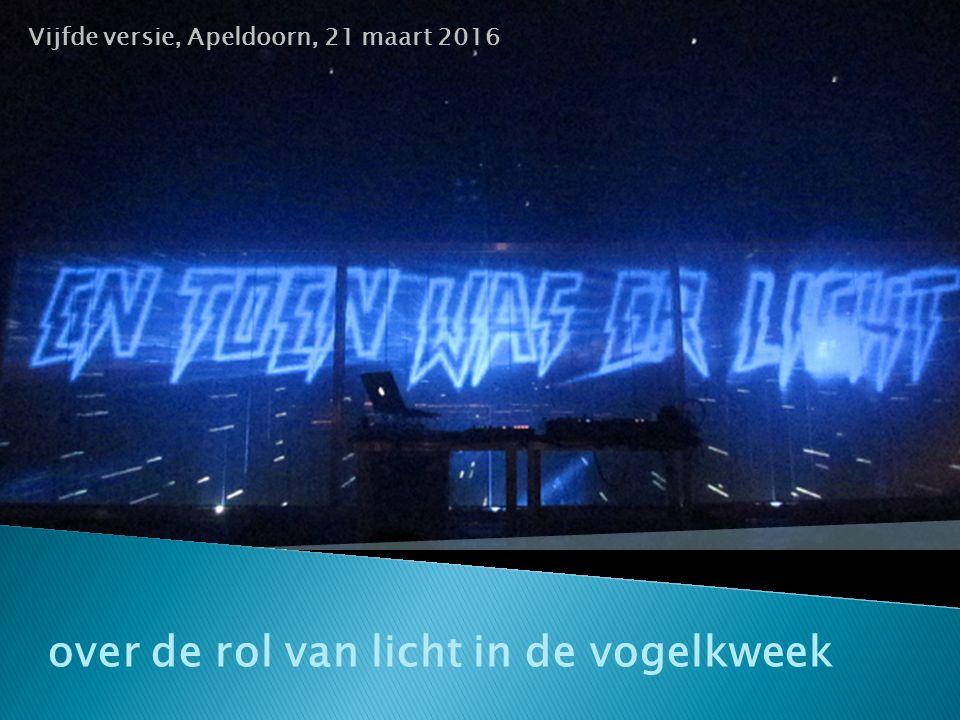 over de rol van licht in de vogelkweek Vijfde versie, Apeldoorn, 21 maart 2016