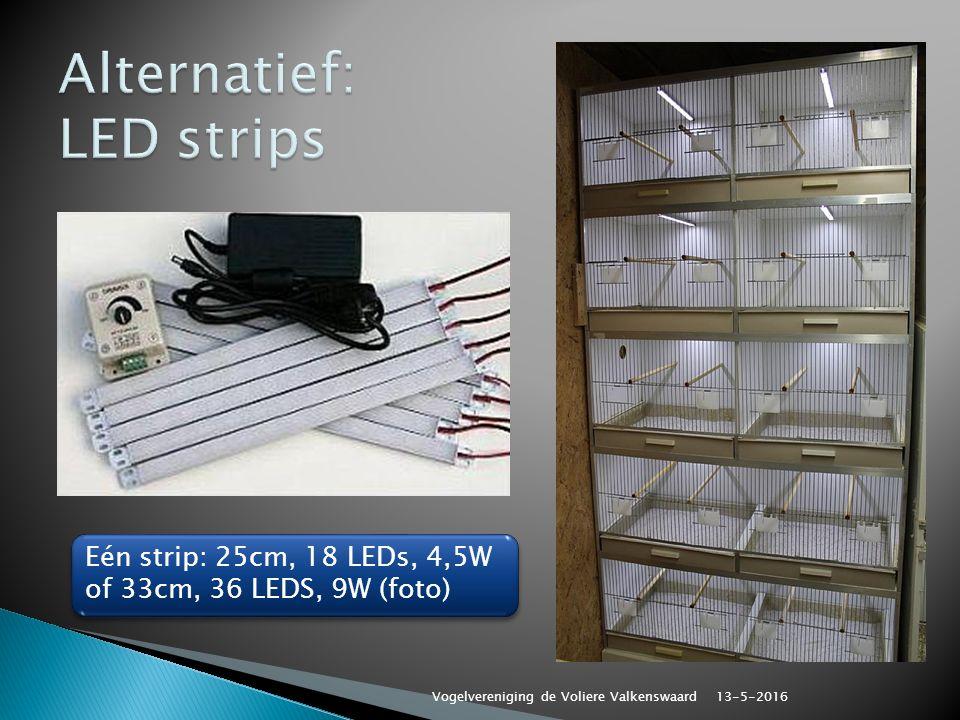 Eén strip: 25cm, 18 LEDs, 4,5W of 33cm, 36 LEDS, 9W (foto) Eén strip: 25cm, 18 LEDs, 4,5W of 33cm, 36 LEDS, 9W (foto) 13-5-2016 Vogelvereniging de Voliere Valkenswaard