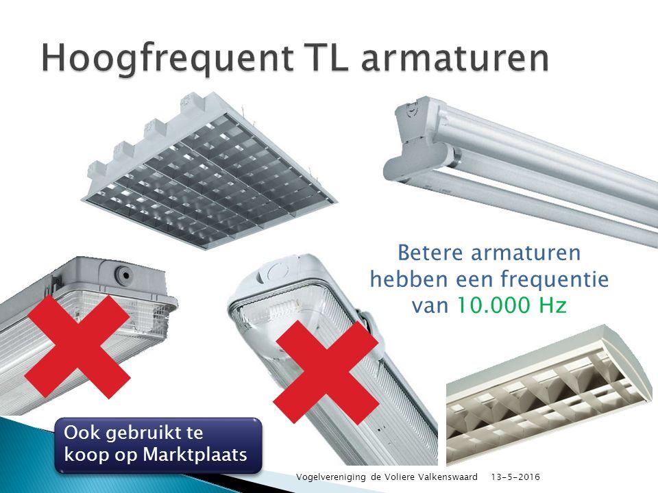 Ook gebruikt te koop op Marktplaats Ook gebruikt te koop op Marktplaats Betere armaturen hebben een frequentie van 10.000 Hz 13-5-2016 Vogelvereniging de Voliere Valkenswaard