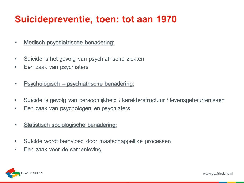 Suicidepreventie, toen: tot aan 1970 Medisch-psychiatrische benadering:Medisch-psychiatrische benadering: Suicide is het gevolg van psychiatrische zie