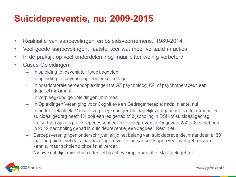 Suicidepreventie, nu: 2009-2015 Realisatie van aanbevelingen en beleidsvoornemens. 1989-2014 Veel goede aanbevelingen, laatste keer wat meer vertaald