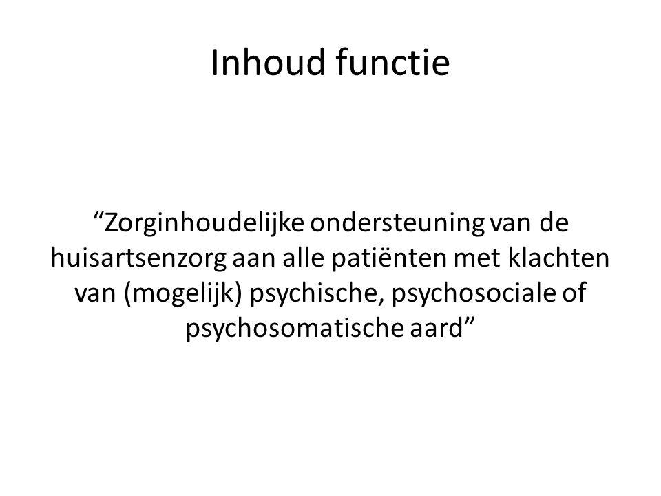 Inhoud functie Zorginhoudelijke ondersteuning van de huisartsenzorg aan alle patiënten met klachten van (mogelijk) psychische, psychosociale of psychosomatische aard