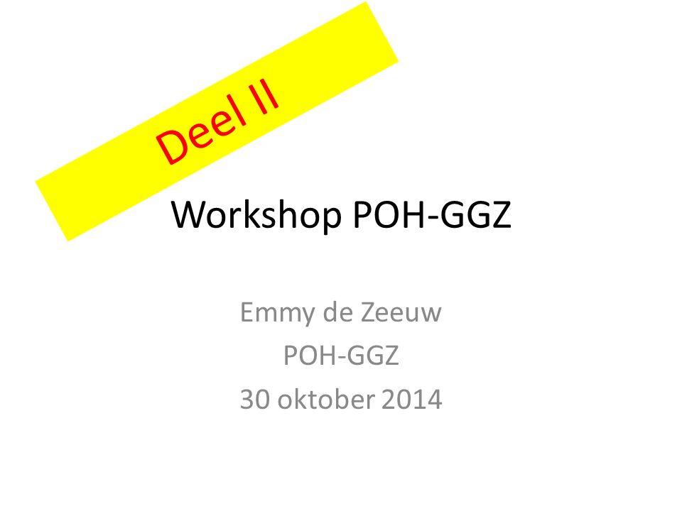 Workshop POH-GGZ Emmy de Zeeuw POH-GGZ 30 oktober 2014 Deel II
