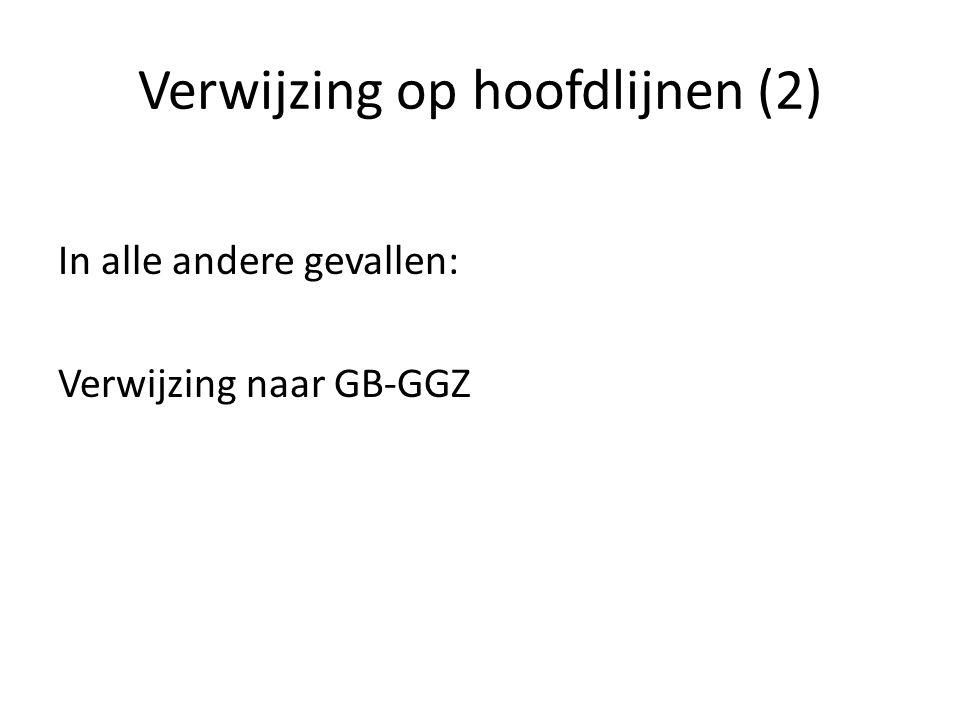 Verwijzing op hoofdlijnen (2) In alle andere gevallen: Verwijzing naar GB-GGZ