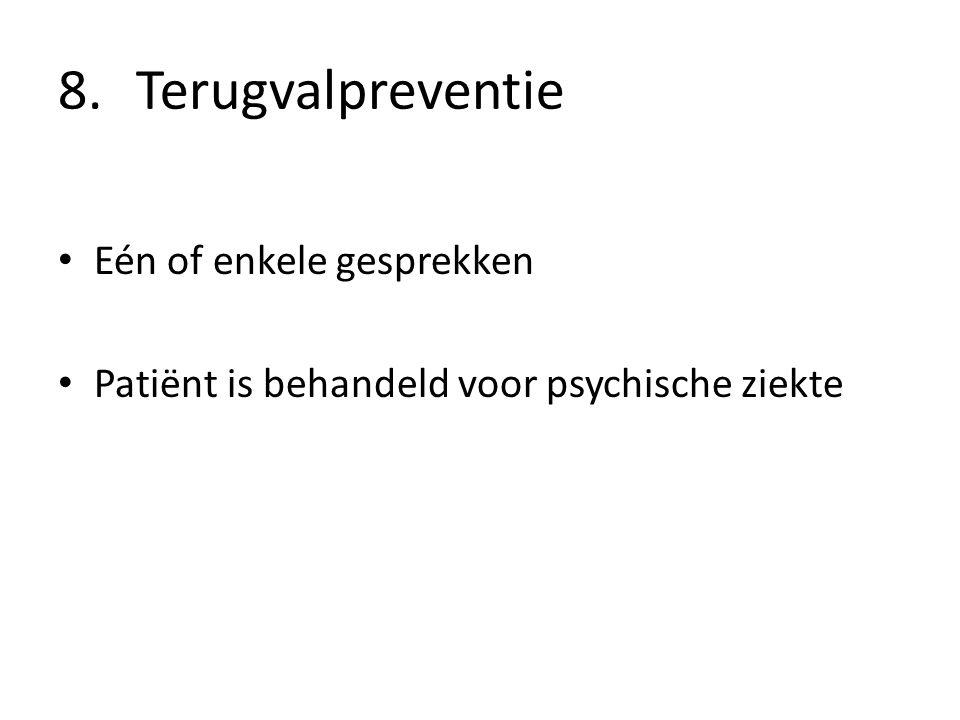 8.Terugvalpreventie Eén of enkele gesprekken Patiënt is behandeld voor psychische ziekte