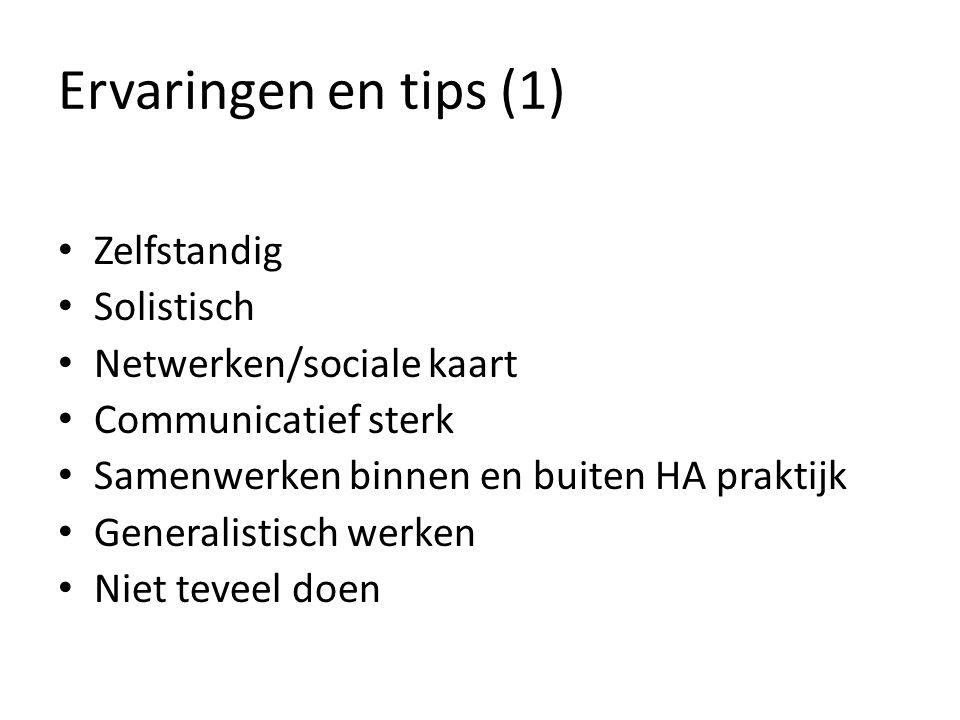 Ervaringen en tips (1) Zelfstandig Solistisch Netwerken/sociale kaart Communicatief sterk Samenwerken binnen en buiten HA praktijk Generalistisch werken Niet teveel doen