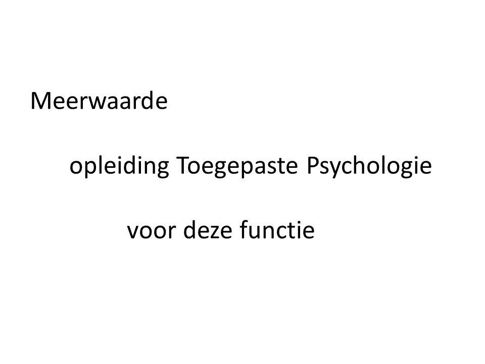Meerwaarde opleiding Toegepaste Psychologie voor deze functie