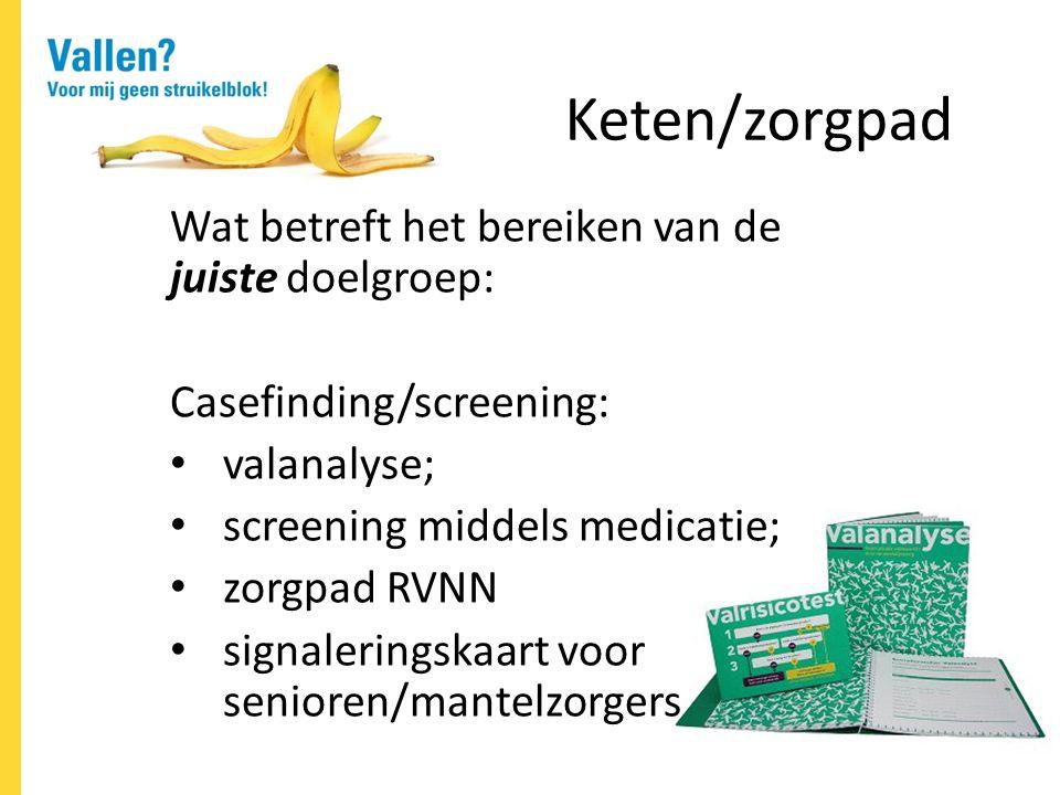 Keten/zorgpad Wat betreft het bereiken van de juiste doelgroep: Casefinding/screening: valanalyse; screening middels medicatie; zorgpad RVNN signaleringskaart voor senioren/mantelzorgers