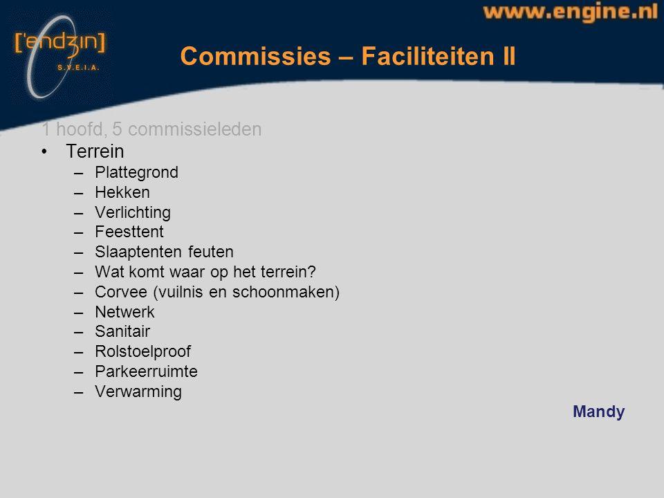 Commissies – Faciliteiten II 1 hoofd, 5 commissieleden Terrein –Plattegrond –Hekken –Verlichting –Feesttent –Slaaptenten feuten –Wat komt waar op het terrein.