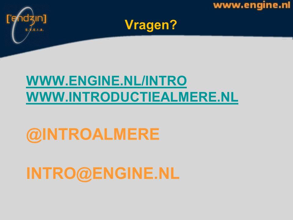 WWW.ENGINE.NL/INTRO WWW.INTRODUCTIEALMERE.NL WWW.ENGINE.NL/INTRO WWW.INTRODUCTIEALMERE.NL @INTROALMERE INTRO@ENGINE.NL Vragen?