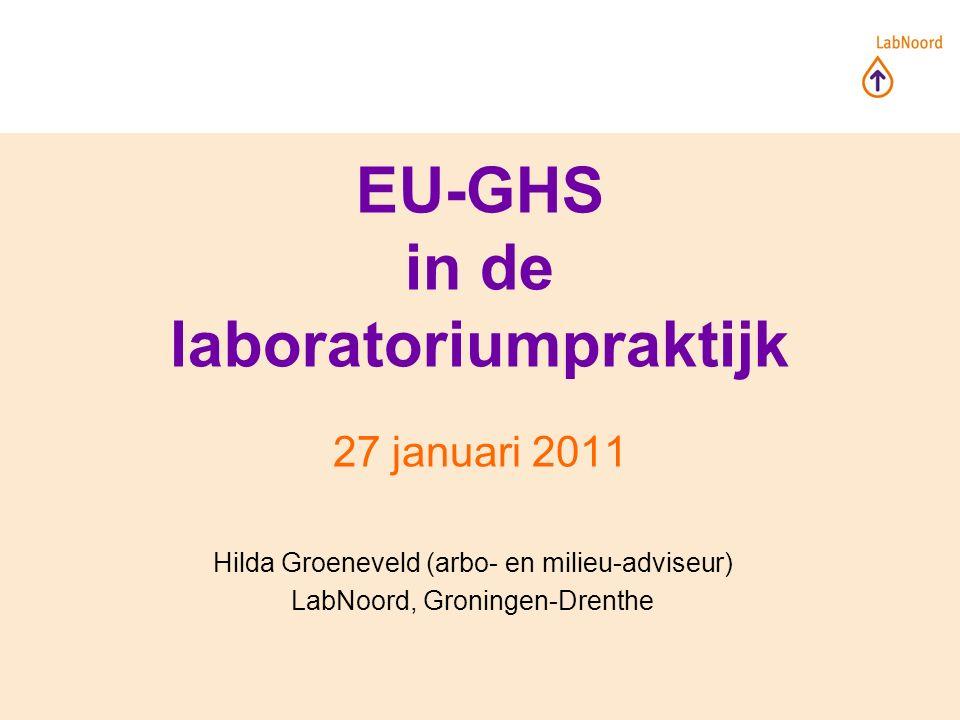 Hilda Groeneveld (arbo- en milieu-adviseur) LabNoord, Groningen-Drenthe EU-GHS in de laboratoriumpraktijk 27 januari 2011