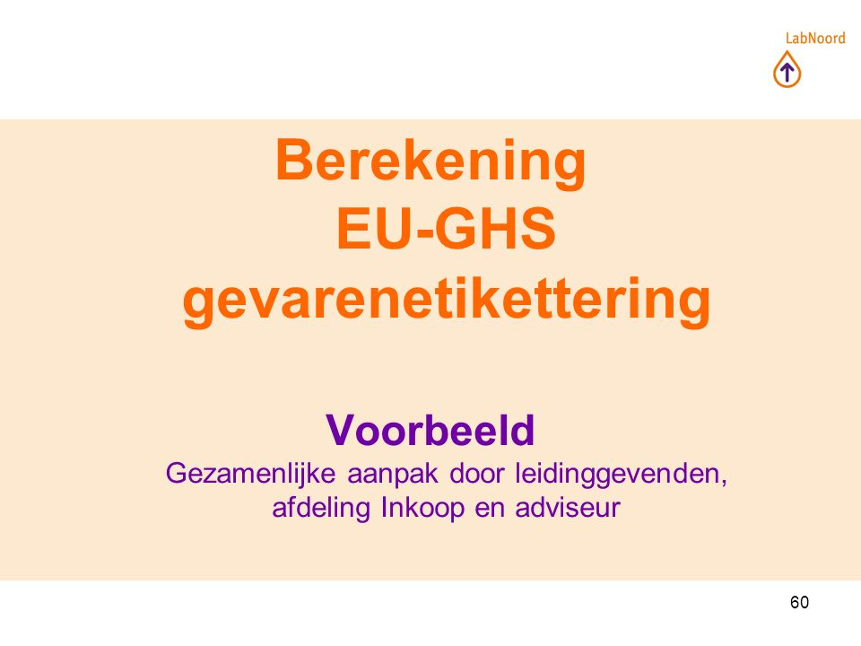 60 Berekening EU-GHS gevarenetikettering Voorbeeld Gezamenlijke aanpak door leidinggevenden, afdeling Inkoop en adviseur