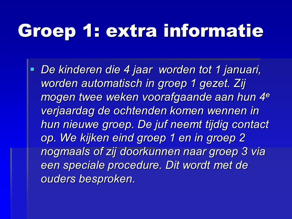 Groep 1: extra informatie  De kinderen die 4 jaar worden tot 1 januari, worden automatisch in groep 1 gezet.