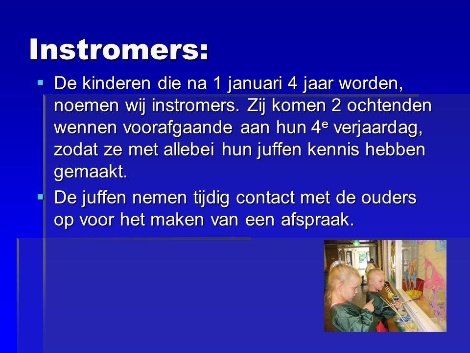 Instromers:  De kinderen die na 1 januari 4 jaar worden, noemen wij instromers.
