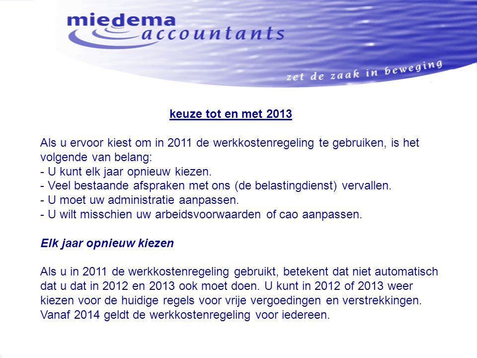 keuze tot en met 2013 Als u ervoor kiest om in 2011 de werkkostenregeling te gebruiken, is het volgende van belang: - U kunt elk jaar opnieuw kiezen.