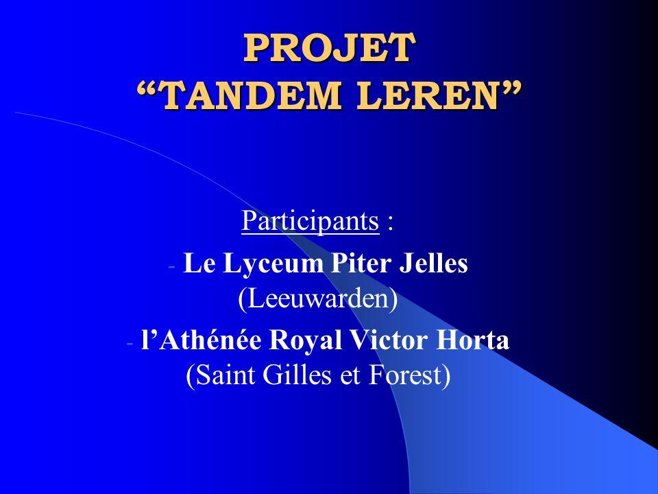 """PROJET """"TANDEM LEREN"""" Participants : - Le Lyceum Piter Jelles (Leeuwarden) - l'Athénée Royal Victor Horta (Saint Gilles et Forest)"""
