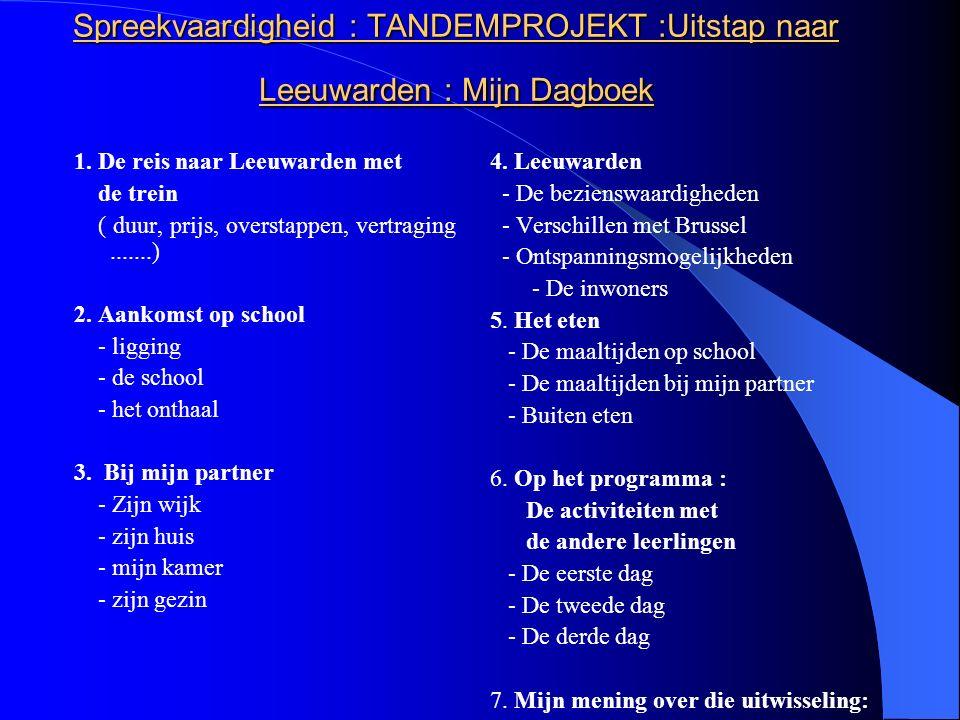 1. De reis naar Leeuwarden met de trein ( duur, prijs, overstappen, vertraging.......) 2. Aankomst op school - ligging - de school - het onthaal 3. Bi