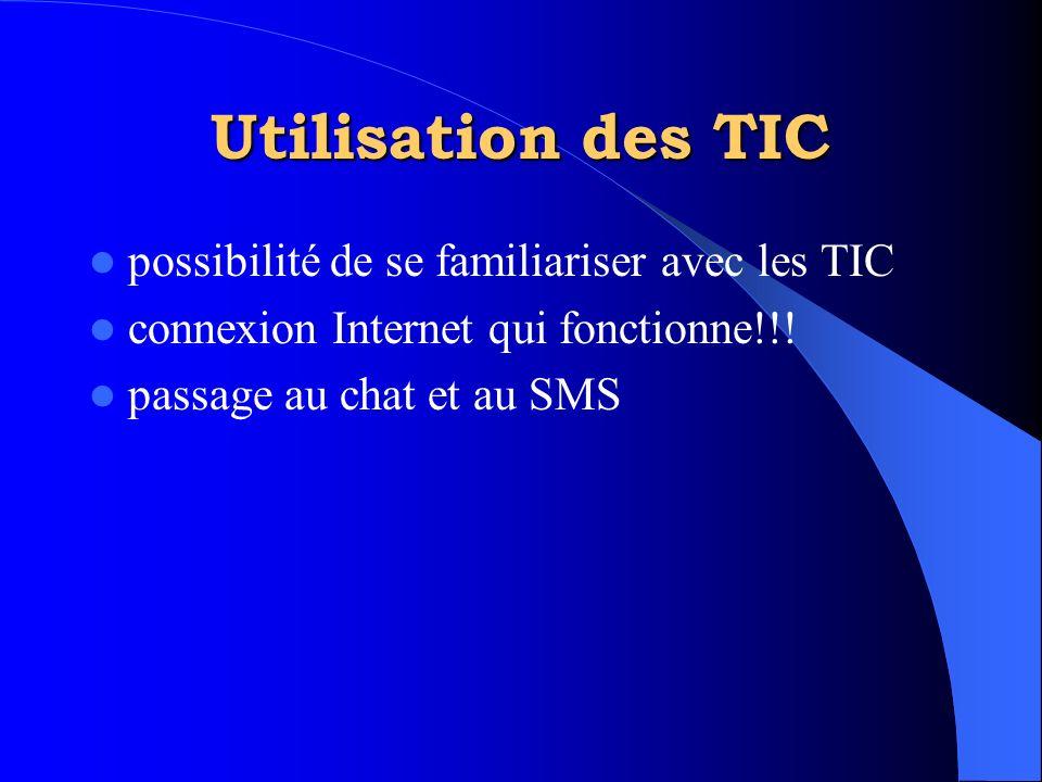 Utilisation des TIC possibilité de se familiariser avec les TIC connexion Internet qui fonctionne!!! passage au chat et au SMS