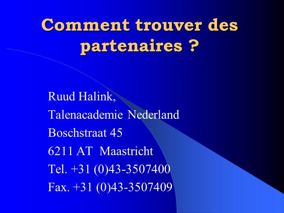 Comment trouver des partenaires ? Ruud Halink, Talenacademie Nederland Boschstraat 45 6211 AT Maastricht Tel. +31 (0)43-3507400 Fax. +31 (0)43-3507409
