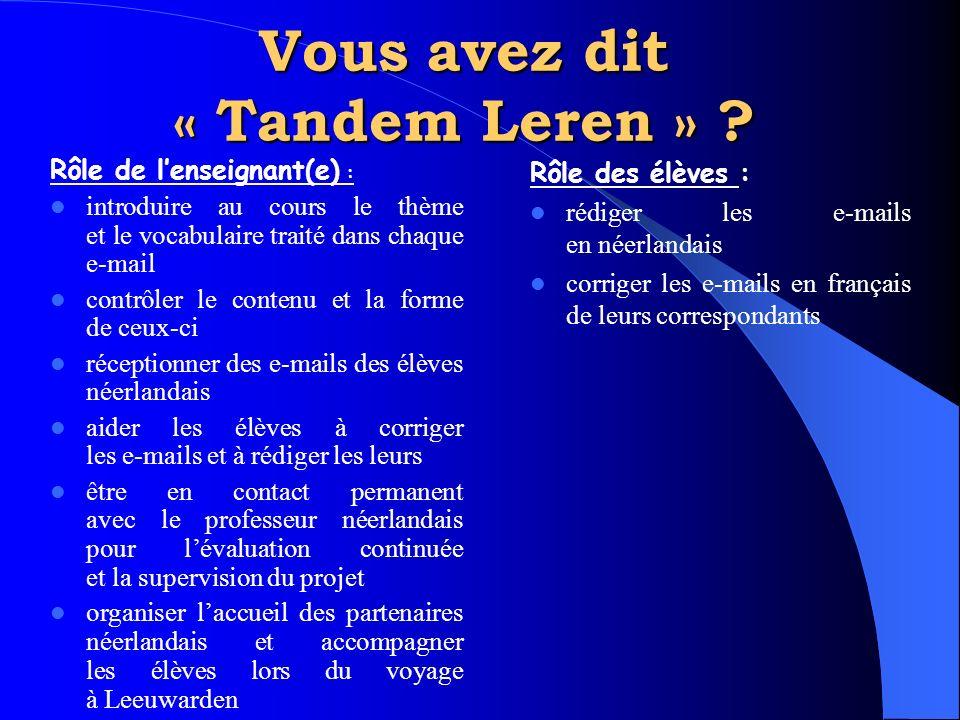 Vous avez dit « Tandem Leren » ? Rôle de l'enseignant(e) : introduire au cours le thème et le vocabulaire traité dans chaque e-mail contrôler le conte