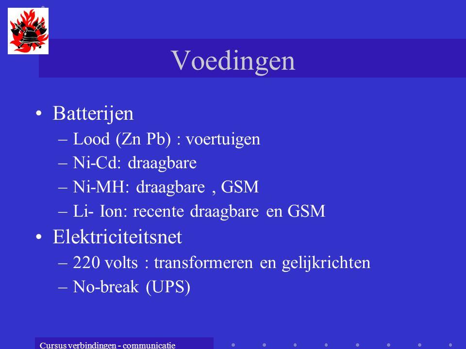 Cursus verbindingen - communicatie Voedingen Batterijen –Lood (Zn Pb) : voertuigen –Ni-Cd: draagbare –Ni-MH: draagbare, GSM –Li- Ion: recente draagbare en GSM Elektriciteitsnet –220 volts : transformeren en gelijkrichten –No-break (UPS)