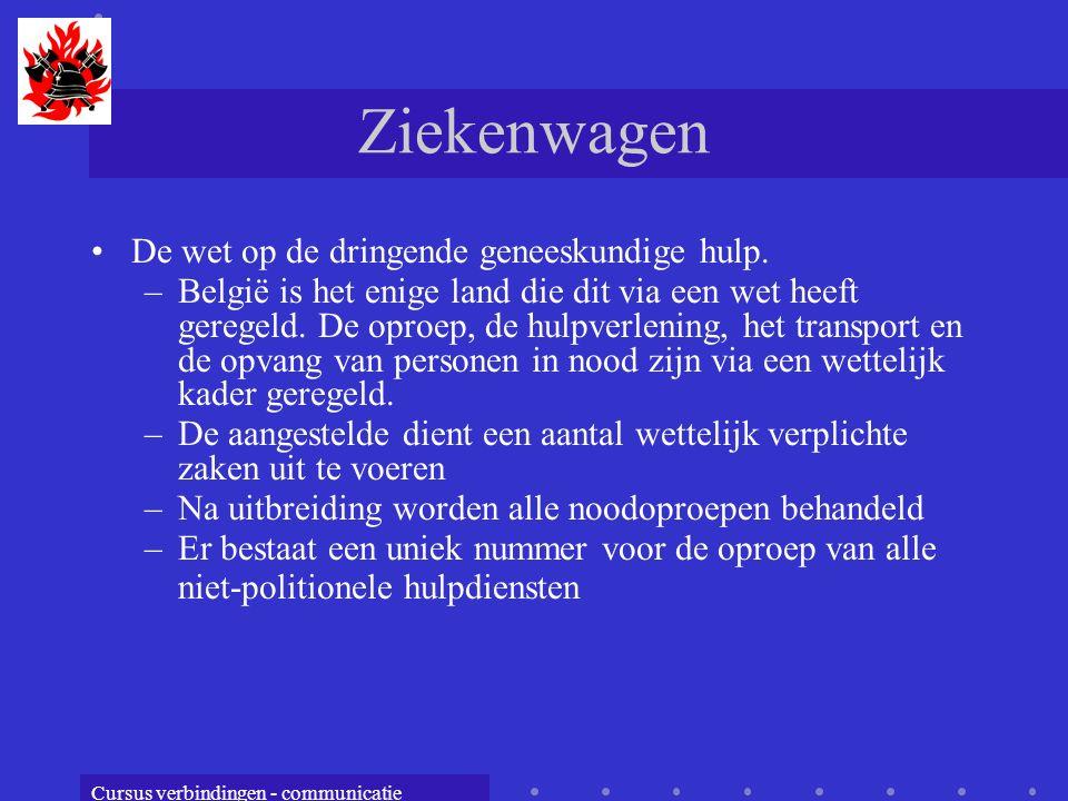 Cursus verbindingen - communicatie Ziekenwagen De wet op de dringende geneeskundige hulp. –België is het enige land die dit via een wet heeft geregeld