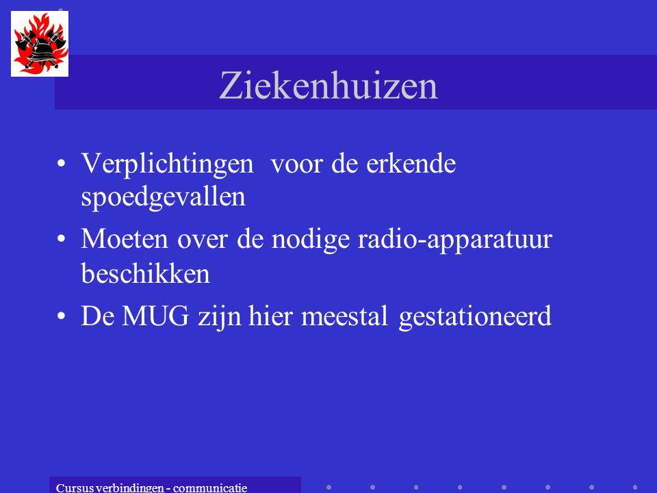 Cursus verbindingen - communicatie Ziekenhuizen Verplichtingen voor de erkende spoedgevallen Moeten over de nodige radio-apparatuur beschikken De MUG