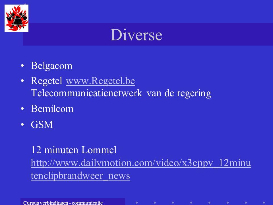Cursus verbindingen - communicatie Diverse Belgacom Regetel www.Regetel.be Telecommunicatienetwerk van de regeringwww.Regetel.be Bemilcom GSM 12 minuten Lommel http://www.dailymotion.com/video/x3eppv_12minu tenclipbrandweer_news http://www.dailymotion.com/video/x3eppv_12minu tenclipbrandweer_news