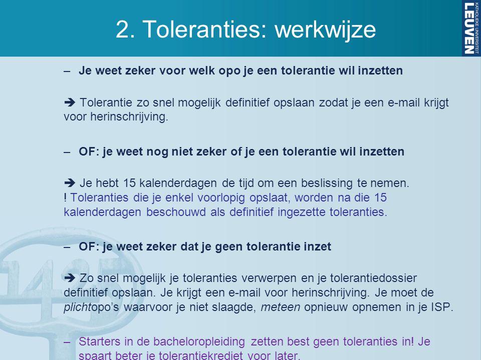2. Toleranties: werkwijze –Je weet zeker voor welk opo je een tolerantie wil inzetten  Tolerantie zo snel mogelijk definitief opslaan zodat je een e-