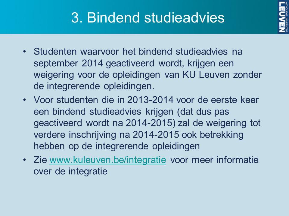 3. Bindend studieadvies Studenten waarvoor het bindend studieadvies na september 2014 geactiveerd wordt, krijgen een weigering voor de opleidingen van