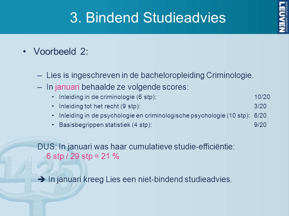3. Bindend Studieadvies Voorbeeld 2: –Lies is ingeschreven in de bacheloropleiding Criminologie. –In januari behaalde ze volgende scores: Inleiding in