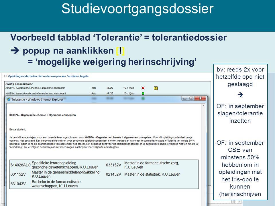 Studievoortgangsdossier Voorbeeld tabblad 'Tolerantie' = tolerantiedossier  popup na aanklikken [!] = 'mogelijke weigering herinschrijving' bv: reeds