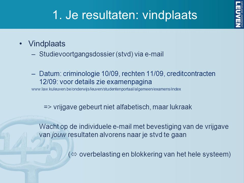 1. Je resultaten: vindplaats Vindplaats –Studievoortgangsdossier (stvd) via e-mail –Datum: criminologie 10/09, rechten 11/09, creditcontracten 12/09:
