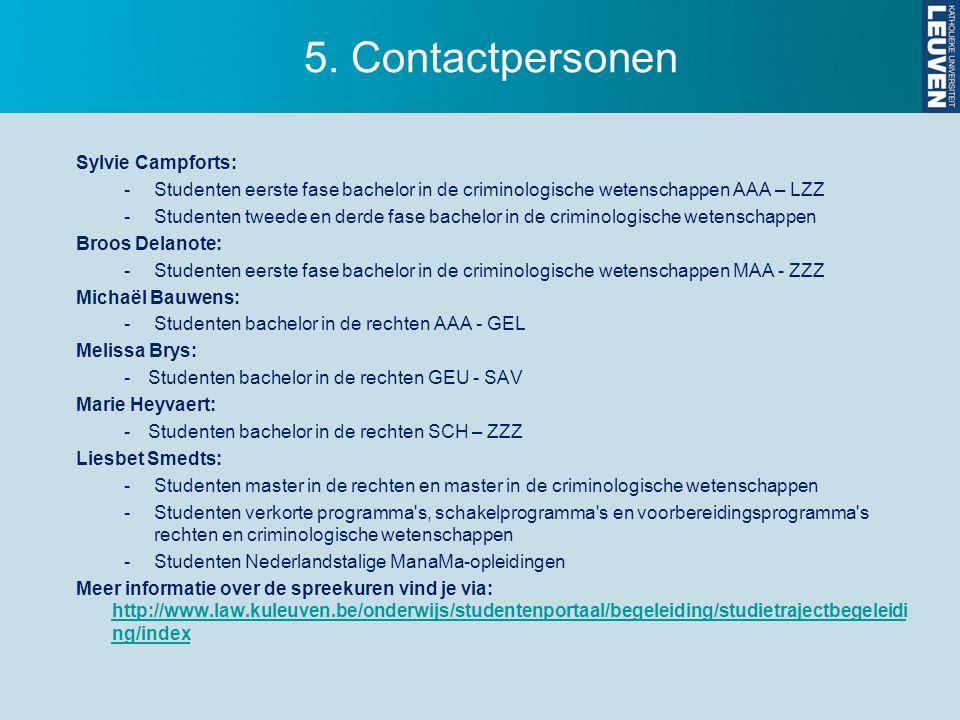 5. Contactpersonen Sylvie Campforts: -Studenten eerste fase bachelor in de criminologische wetenschappen AAA – LZZ -Studenten tweede en derde fase bac