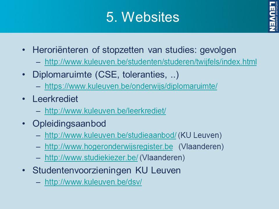 5. Websites Heroriënteren of stopzetten van studies: gevolgen –http://www.kuleuven.be/studenten/studeren/twijfels/index.htmlhttp://www.kuleuven.be/stu