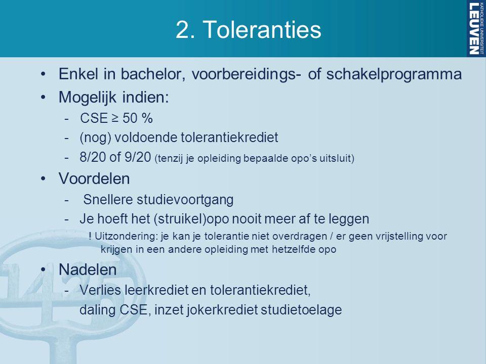 2. Toleranties Enkel in bachelor, voorbereidings- of schakelprogramma Mogelijk indien: - CSE ≥ 50 % -(nog) voldoende tolerantiekrediet -8/20 of 9/20 (