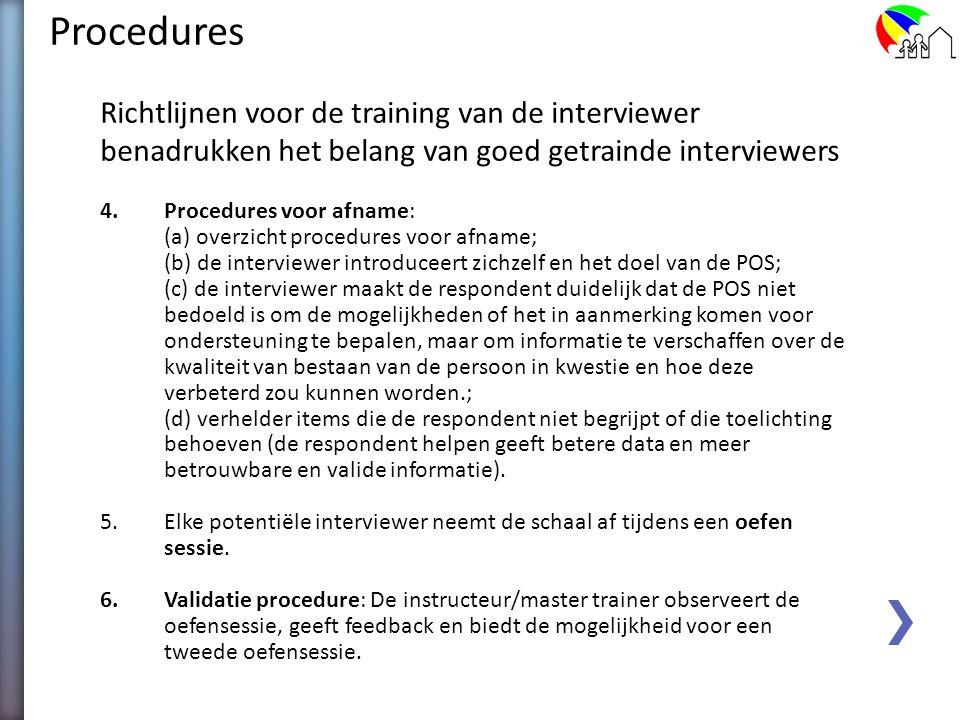 Procedures Richtlijnen voor de training van de interviewer benadrukken het belang van goed getrainde interviewers 1.Een overzicht van het concept en d