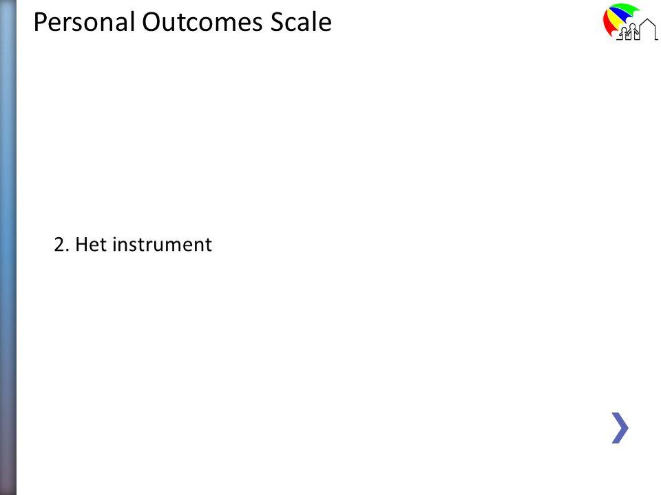 Personal Outcomes Scale ZelfbeoordelingGeobjectiveerde beoordeling DeelnemerCliënt / proxyProfessional Duur1,5 uur1 uur LocatieVoorkeur cliëntIn overl