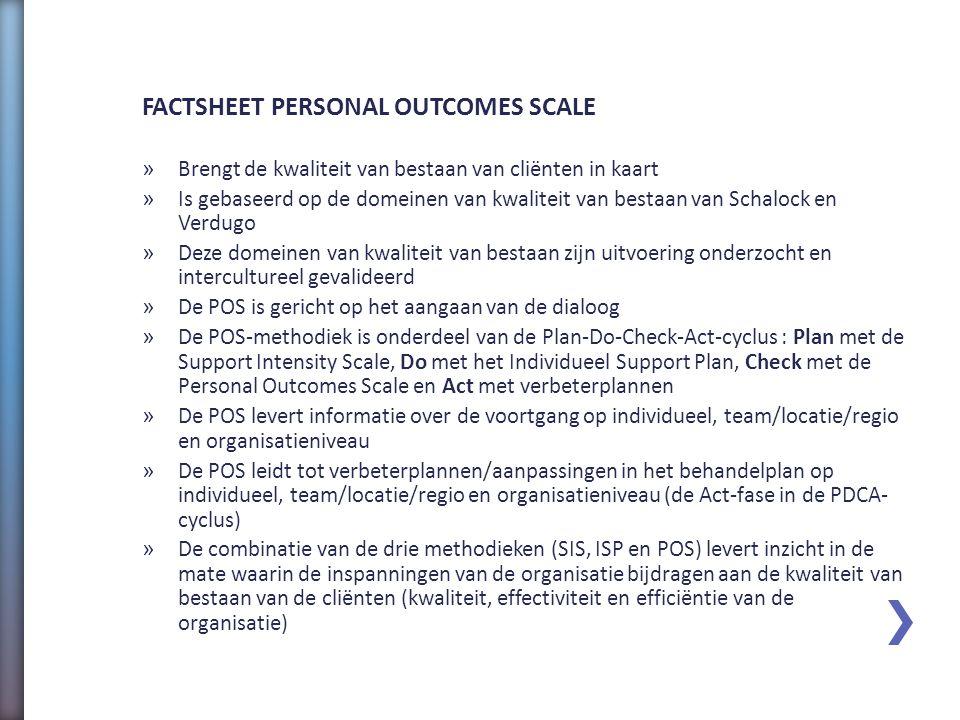 Personal Outcomes Scale (Persoonlijke Ondersteuningsuitkomsten Schaal) Schaal voor de beoordeling van de individuele kwaliteit van bestaan Dr. Jos van