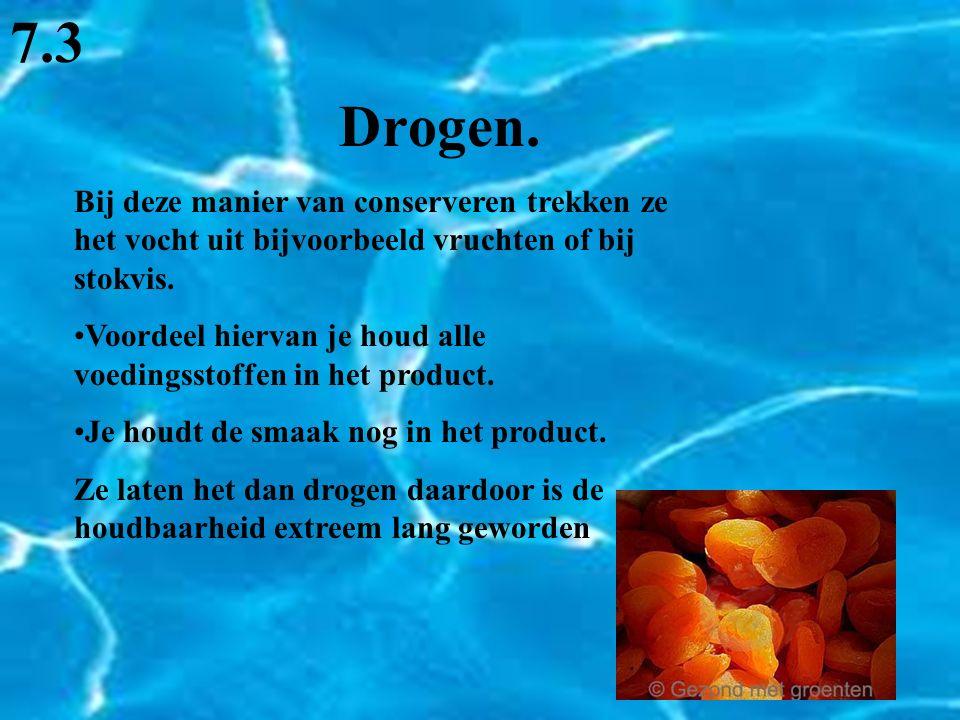 Drogen. 7.3 Bij deze manier van conserveren trekken ze het vocht uit bijvoorbeeld vruchten of bij stokvis. Voordeel hiervan je houd alle voedingsstoff