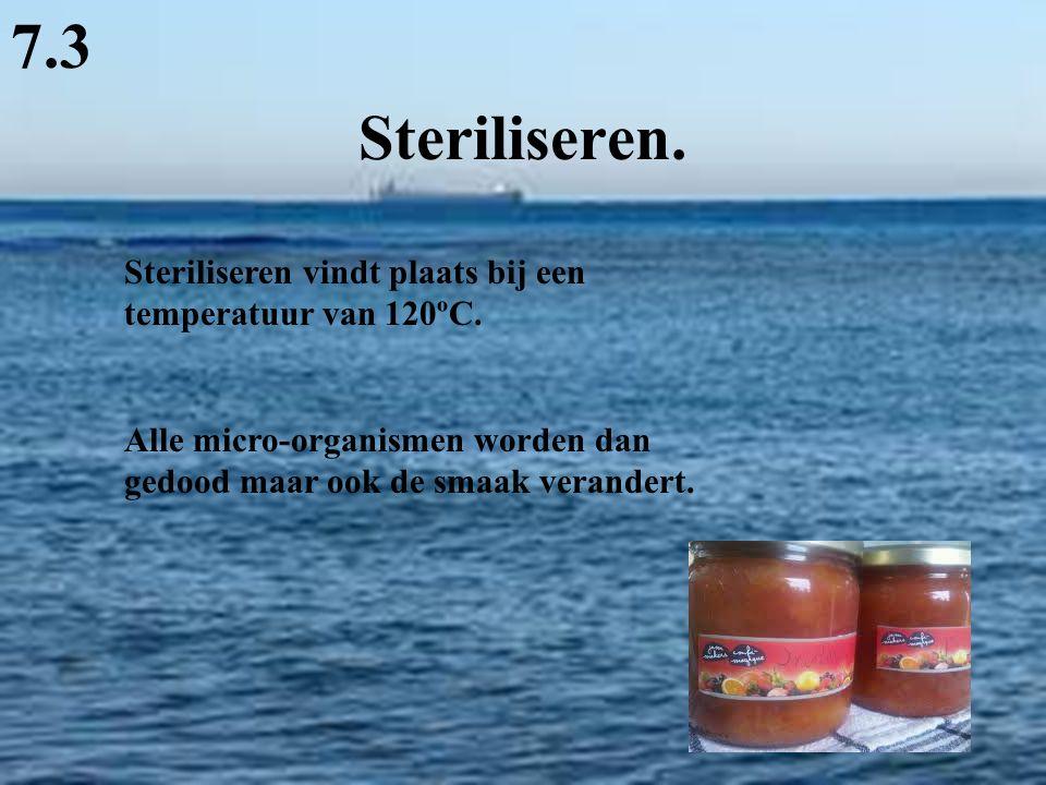Steriliseren. 7.3 Steriliseren vindt plaats bij een temperatuur van 120ºC. Alle micro-organismen worden dan gedood maar ook de smaak verandert.