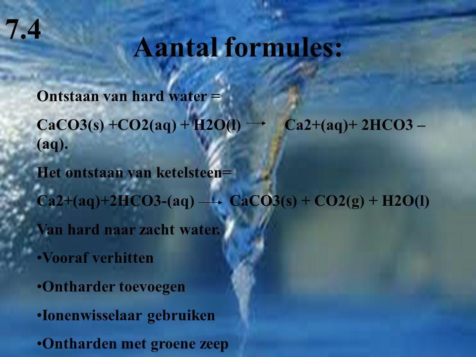 Aantal formules: 7.4 Ontstaan van hard water = CaCO3(s) +CO2(aq) + H2O(l) Ca2+(aq)+ 2HCO3 – (aq). Het ontstaan van ketelsteen= Ca2+(aq)+2HCO3-(aq) CaC