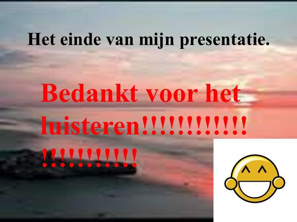 Het einde van mijn presentatie. Bedankt voor het luisteren!!!!!!!!!!!! !!!!!!!!!!!