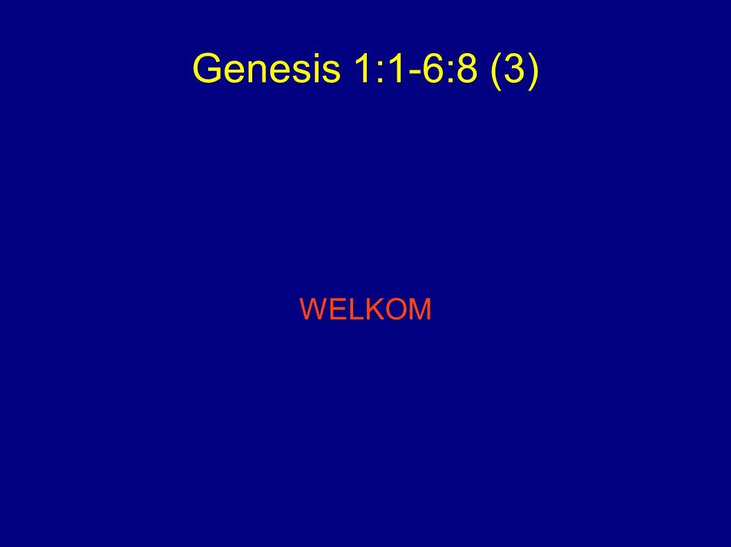Genesis 1:1-6:8 (3) WELKOM