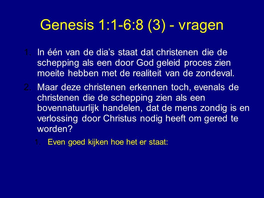 Genesis 1:1-6:8 (3) - vragen 1.In één van de dia's staat dat christenen die de schepping als een door God geleid proces zien moeite hebben met de realiteit van de zondeval.