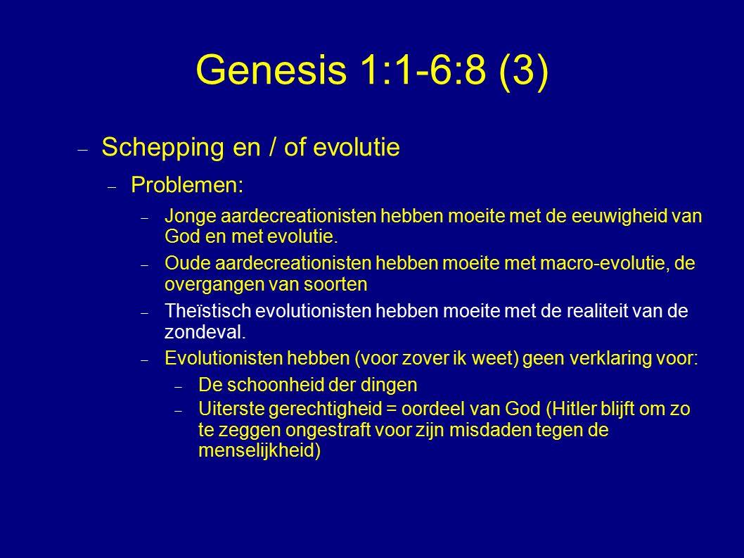Genesis 1:1-6:8 (3)  Schepping en / of evolutie  Problemen:  Jonge aardecreationisten hebben moeite met de eeuwigheid van God en met evolutie.
