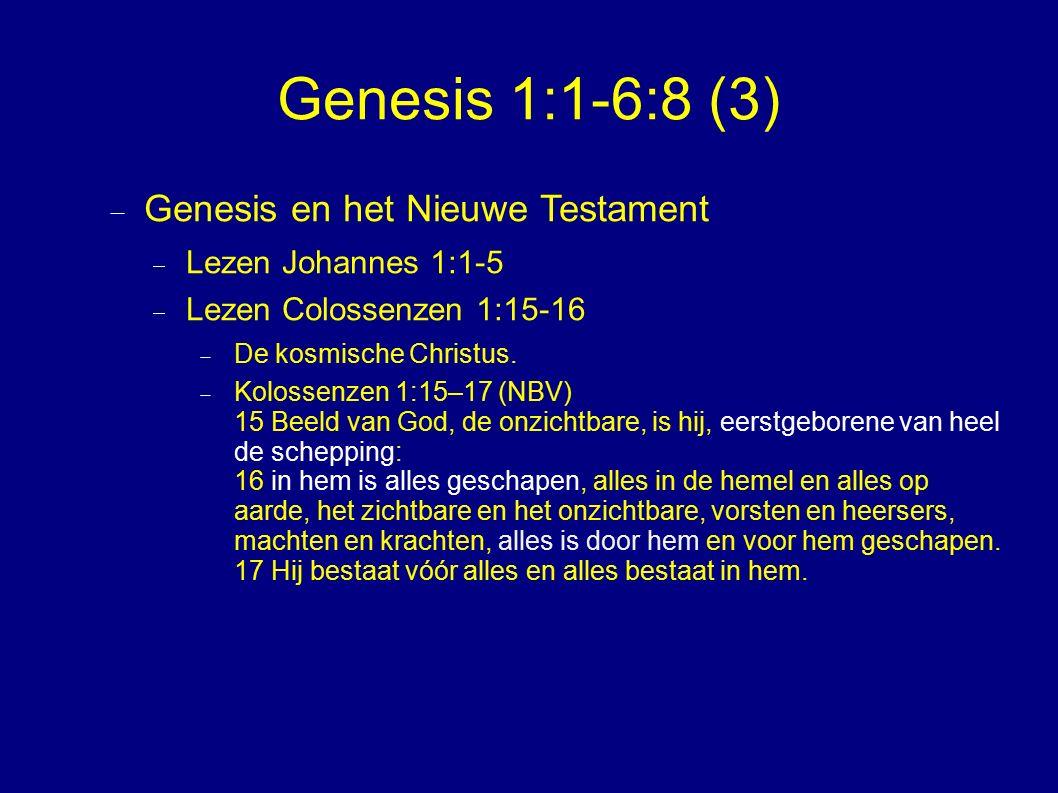 Genesis 1:1-6:8 (3)  Genesis en het Nieuwe Testament  Lezen Johannes 1:1-5  Lezen Colossenzen 1:15-16  De kosmische Christus.