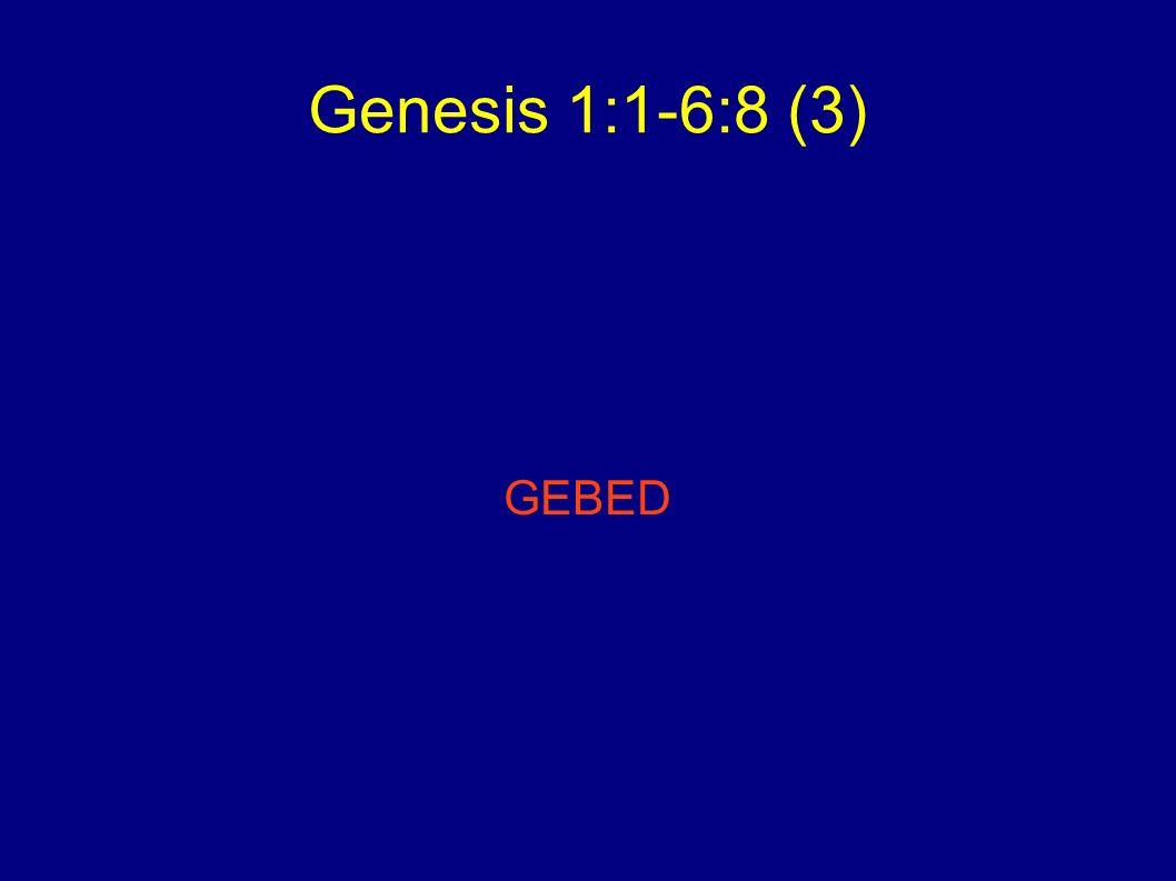 Genesis 1:1-6:8 (3) GEBED