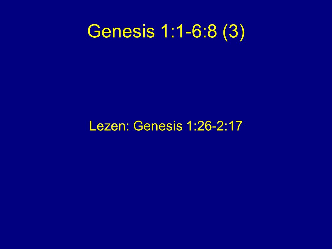 Genesis 1:1-6:8 (3) Lezen: Genesis 1:26-2:17