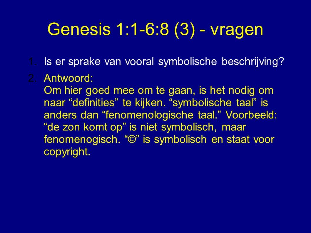 Genesis 1:1-6:8 (3) - vragen 1.Is er sprake van vooral symbolische beschrijving.